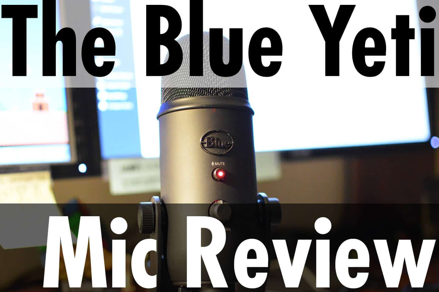 The Blue Yeti Mic Review