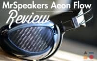 MrSpeakers Aeon Flow Review