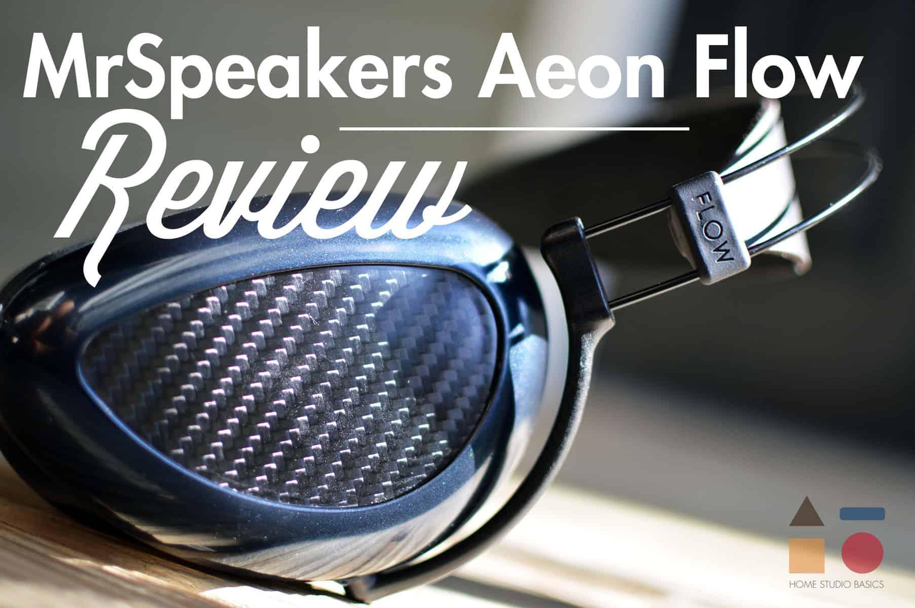 MrSpeakers Aeon Flow Review